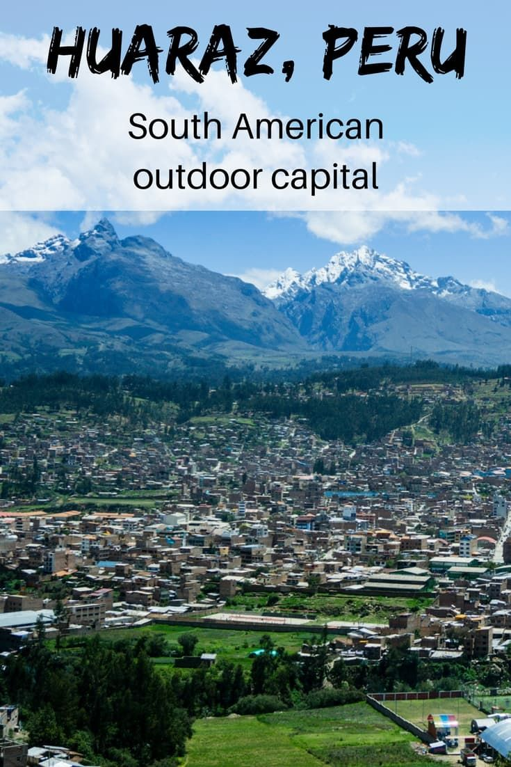 Huaraz Peru   Travel Peru   South america travel, Peru ...