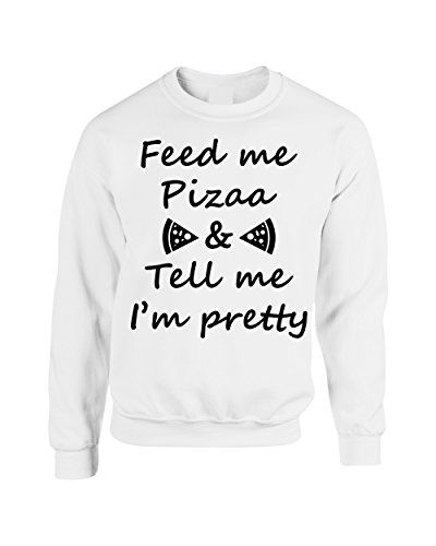 Cool Adult Crewneck Sweatshirt With The Print Of Feed Me Pizza And Tell Me I'm Pretty. Funny Text T Shirt! Cool Colors And All Sizes Are Available!