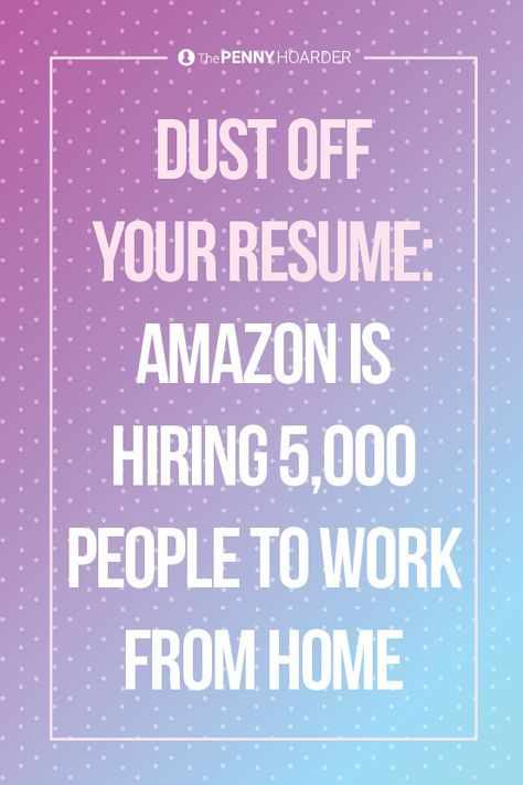 Dust Off Your Resume Amazon Is Hiring 5 000 People To Work From Home Amazon Jobs Work From Home Jobs How To Make Money