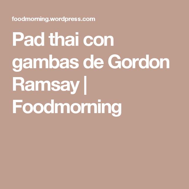 Pad thai con gambas de Gordon Ramsay | Foodmorning