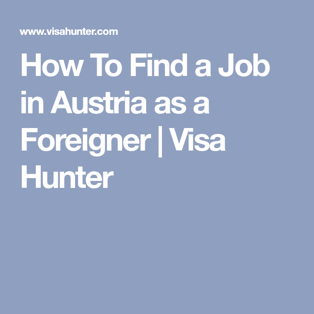 How To Find A Job In Austria As A Foreigner Visa Hunter Find A