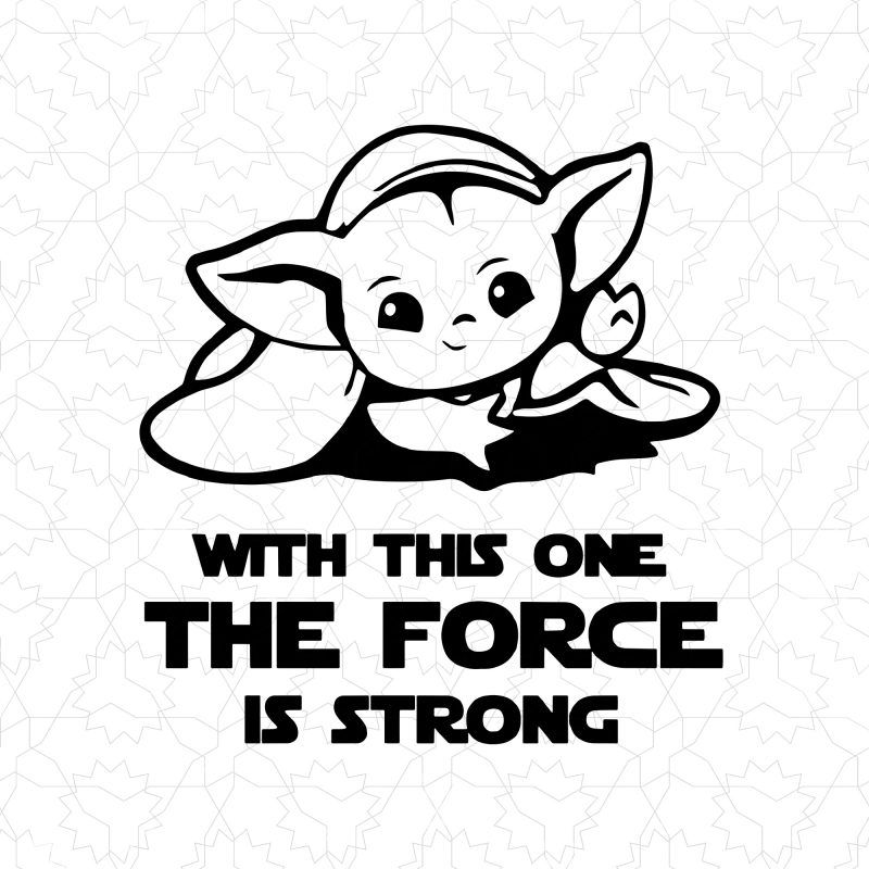 Baby Yoda With This One The Force Is Strong Tshirt Design Vector Yoda Png Star Wars Baby Baby Svg