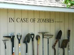 In Case of Zombies . . . Or Yard Work.