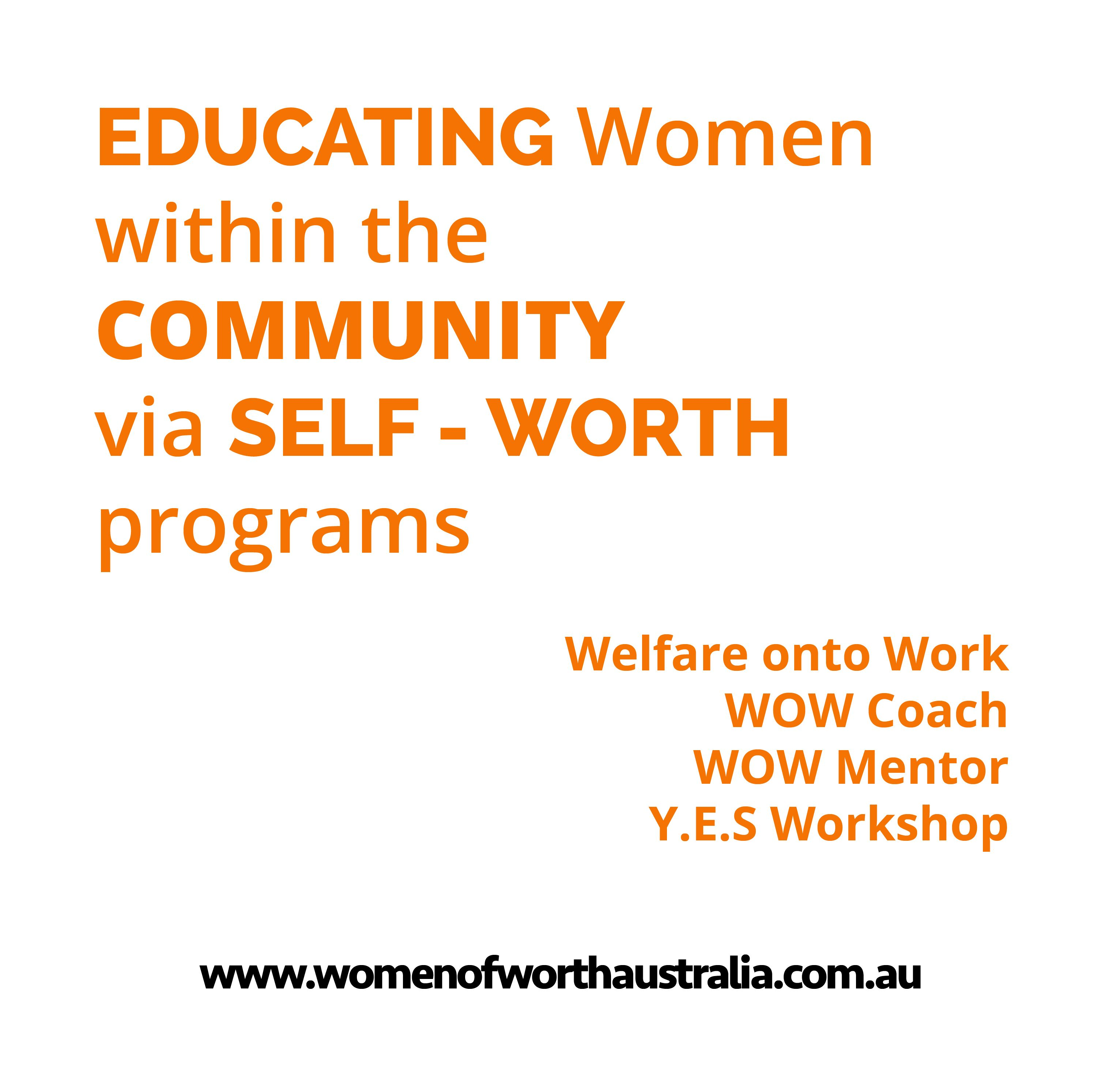 W.O.W Programs provide Women with the education and support via our Self-Worth programs. Find our more at www.womenofworthaustralia.com.au/welfare-onto-work/