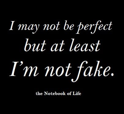 I May Not Be Perfect But At Least I M Not Fake May Not Be Perfect By At Least I M Not Fake Quotes Manifest Favorite Words Words Quotes All Quotes