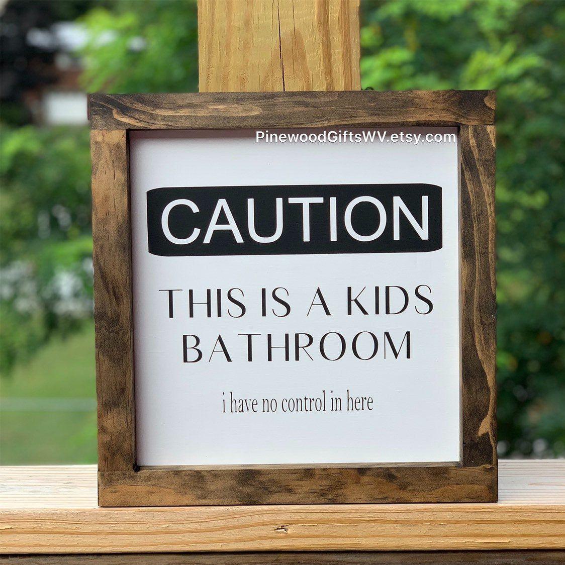 Caution kids bathroom i have no control farmh ouse sign