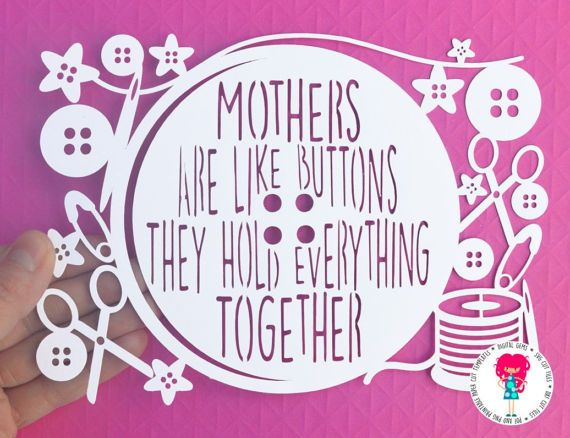Hey, I found this really awesome Etsy listing at https://www.etsy.com/listing/487730448/mothers-are-like-buttons-papercut
