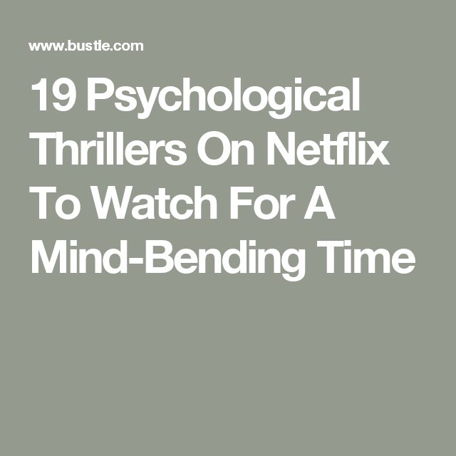 These 19 Psychological Thrillers On Netflix Will Blow Your Mind