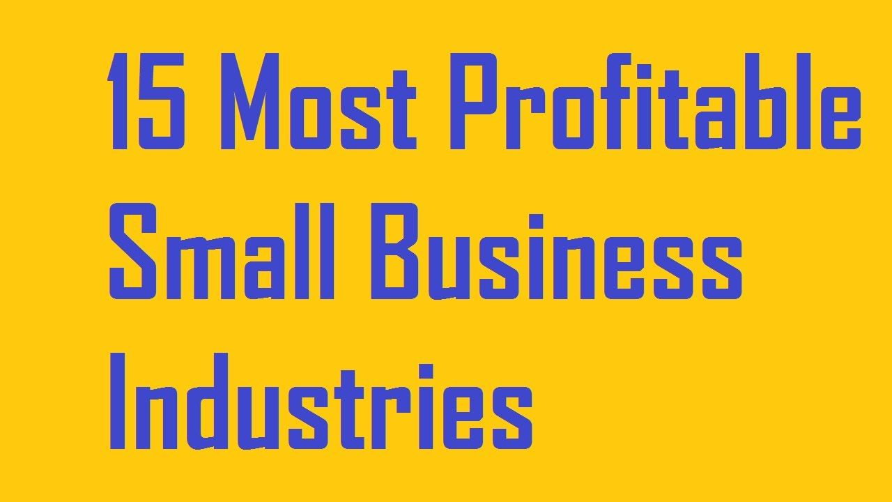 15 Most Profitable Small Business Industries To Start A