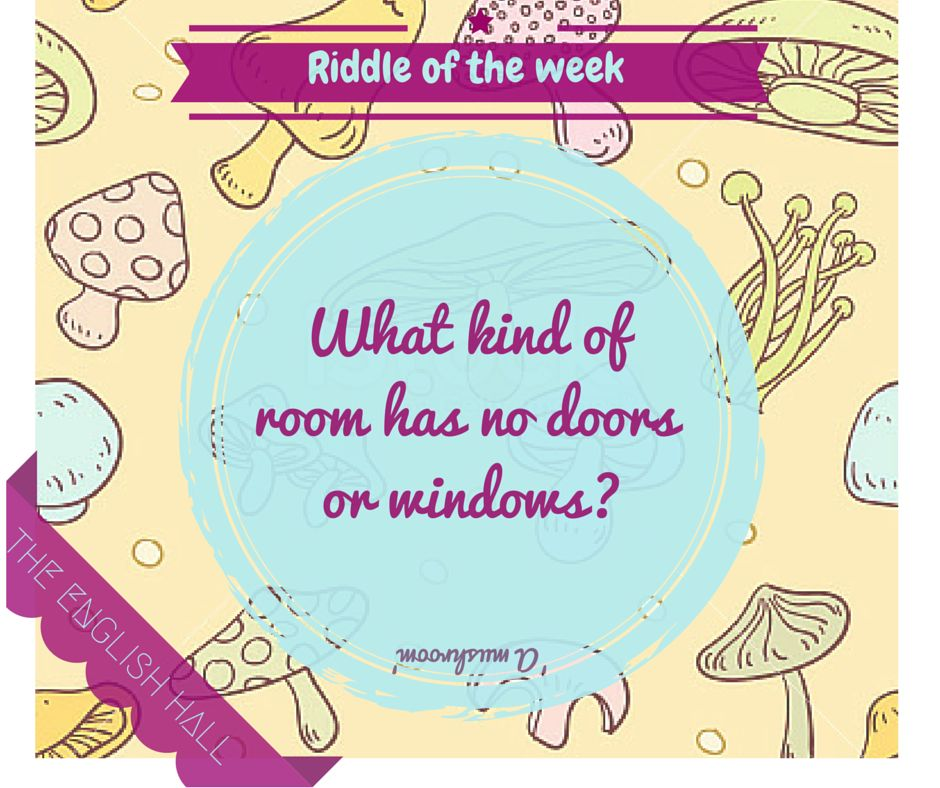 Riddle of the week food for thought puns riddles for What room has no doors or windows