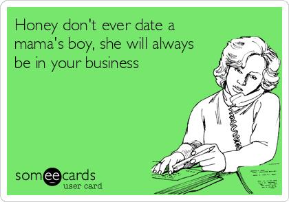 dating een mamas Boy Help dating iemand 22 jaar jonger