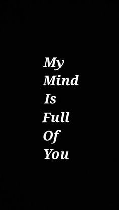 My mind is full of you.