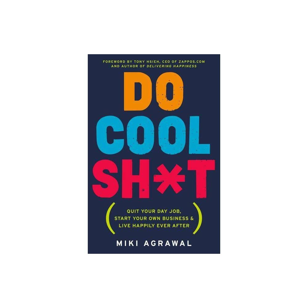 Do Cool Sh*t - by Miki Agrawal (Paperback)
