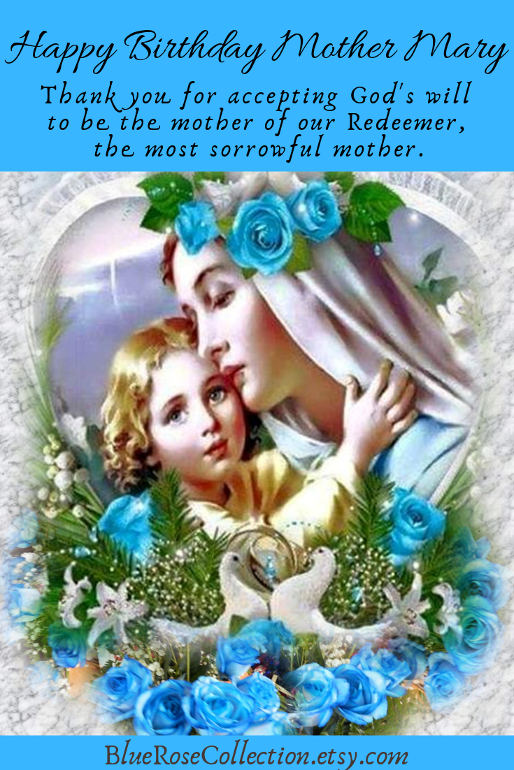 Happy Birthday Mother Mary. Thank you for accepting God's