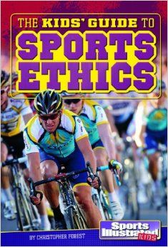 The Kids' Guide to Sports Ethics (SI Kids Guide Books): Christopher Forest, Robert L McConnell: 9781476551852