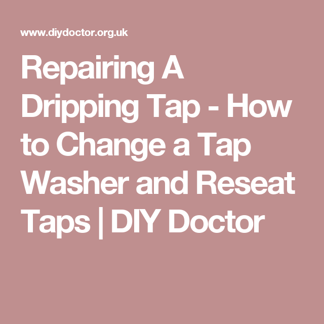 Repairing A Dripping Tap - How to Change a Tap Washer and Reseat ...