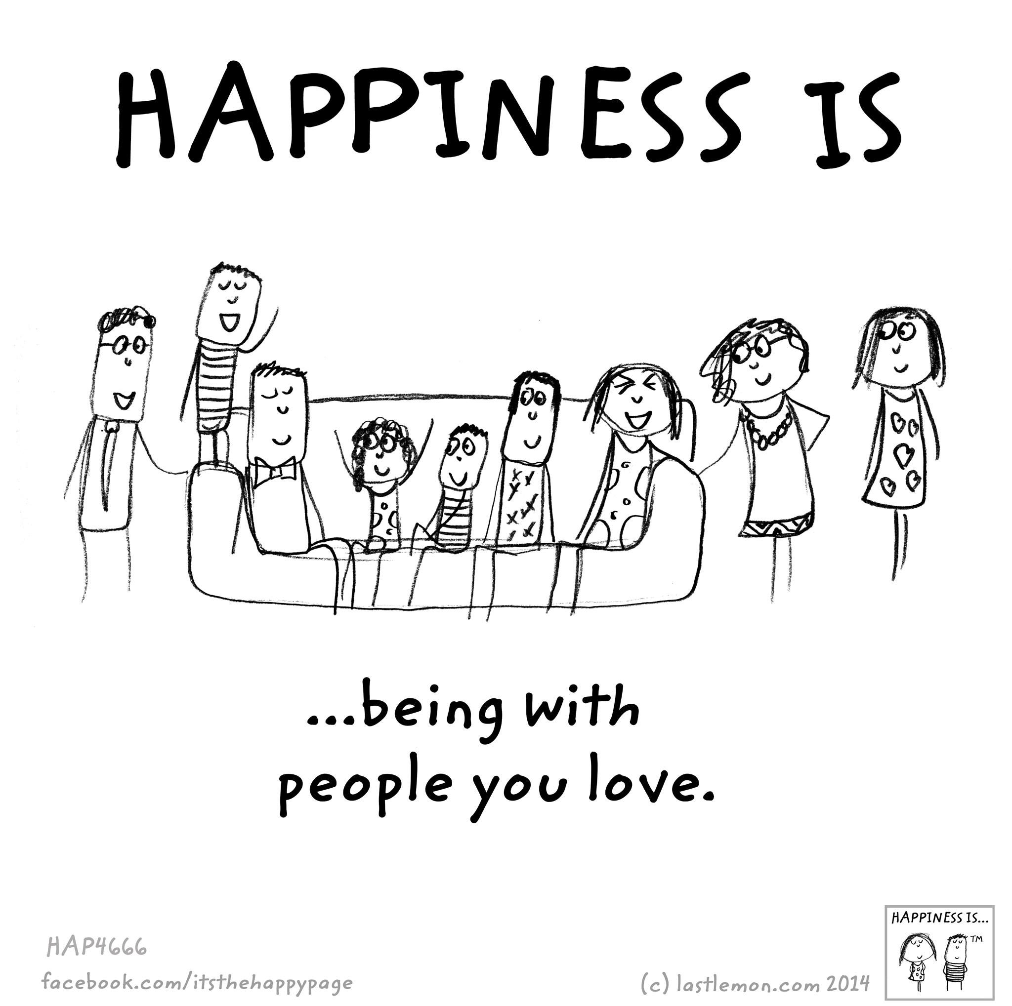 Happiness is being with people you love.