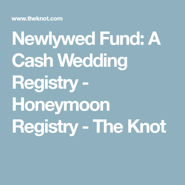 Newlywed Fund A Cash Wedding Registry Honeymoon Registry The Knot Cash Wedding Registry Wedding Registry Honeymoon Registry