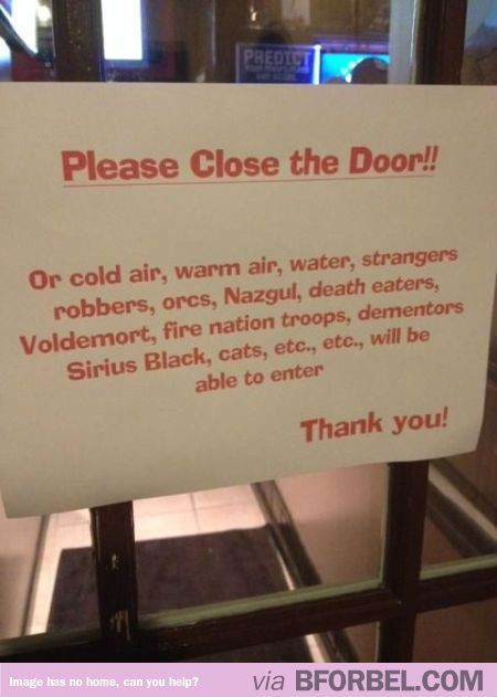 Can People Just Learn To Close The Door Behind Them? You're Going To Let Voldemort In.