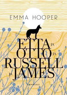 Hooper, Emma: Etta ja Otto ja Russel ja James. 82-vuotias Etta havaitsi, ettei voinut enää lykätä unelmiaan, ja lähti kävelemään halki Kanadan kohti merta...