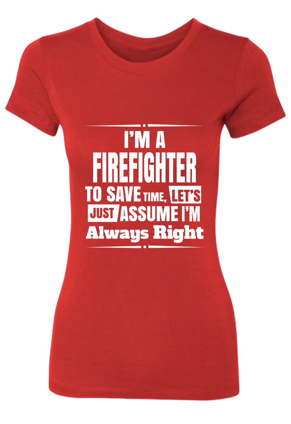 Firefighter Always Right Ladies Perfect Tee