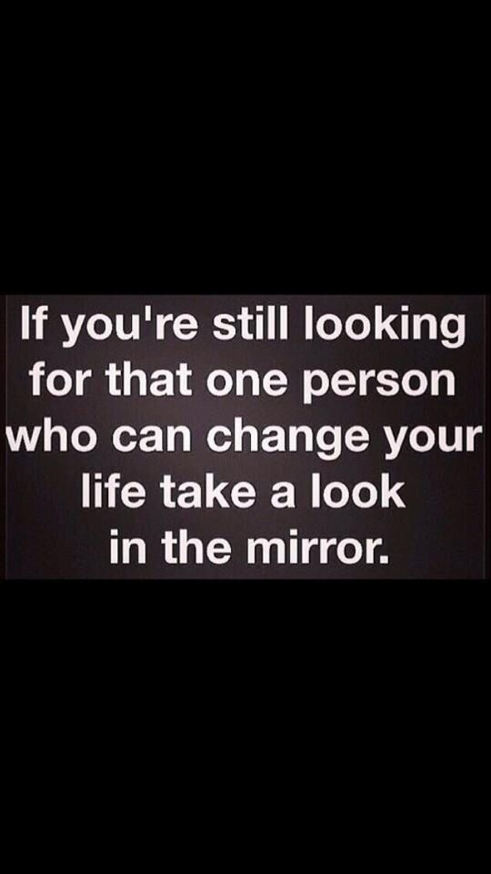 Take A Look In The Mirror Quotes Pinterest Quotes Life Quotes