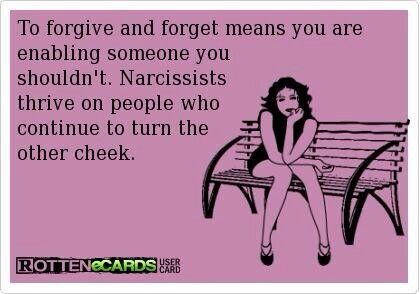 To forgive & forget means you are enabling someone you
