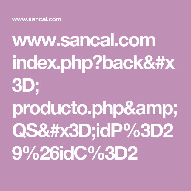 www.sancal.com index.php?back= producto.php&QS=idP%3D29%26idC%3D2