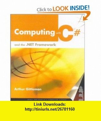 Computing with C# and the .NET Framework (9780763723392) Arthur Gittleman , ISBN-10: 0763723398  , ISBN-13: 978-0763723392 ,  , tutorials , pdf , ebook , torrent , downloads , rapidshare , filesonic , hotfile , megaupload , fileserve