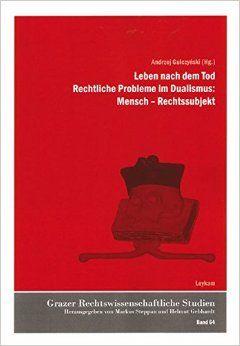 Leben nach dem Tod Rechtliche Probleme im Dualismus: Mensch - Rechtssubjekt / Herausgeber, Andrzej Gulczyński ; Autoren, Herbert Schempf...[et al.] - 2010