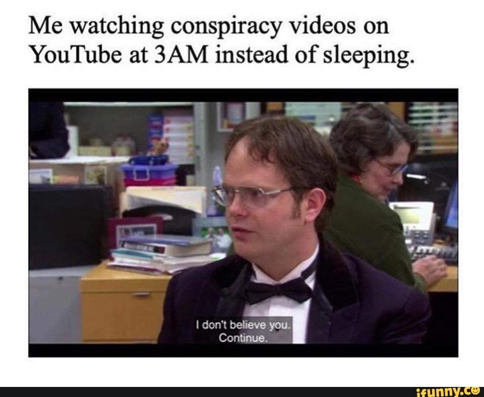 Me Watching Conspiracy Videos On Youtube At 3am Instead Of Sleeping Ifunny Ghost Adventures Funny Youtube Videos Memes
