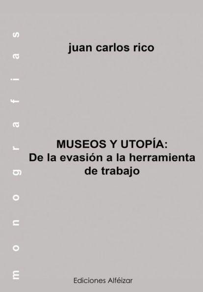 Museo y Utopía: De la Evasión a la Herramienta de Trabajo