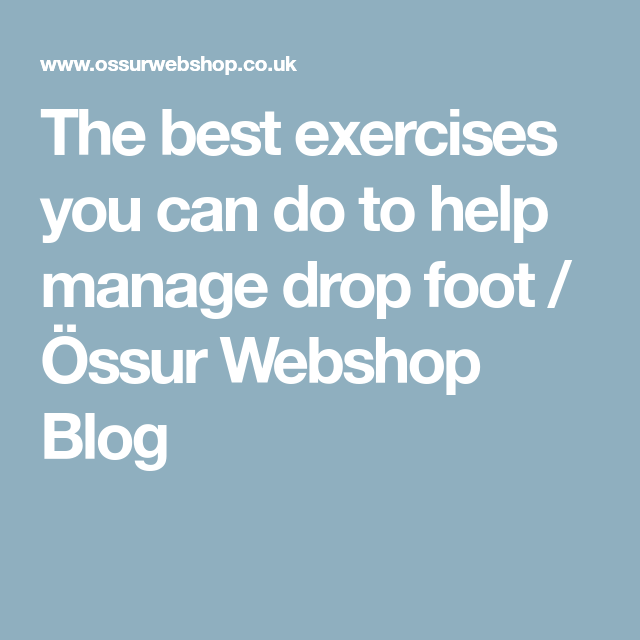 The best exercises you can do to help manage drop foot ...