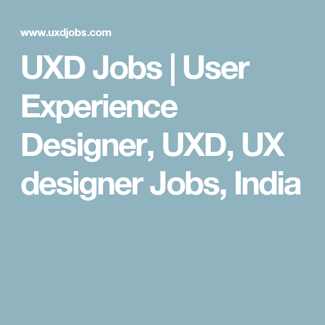 Uxd Jobs User Experience Designer Uxd Ux Designer Jobs India Design Jobs