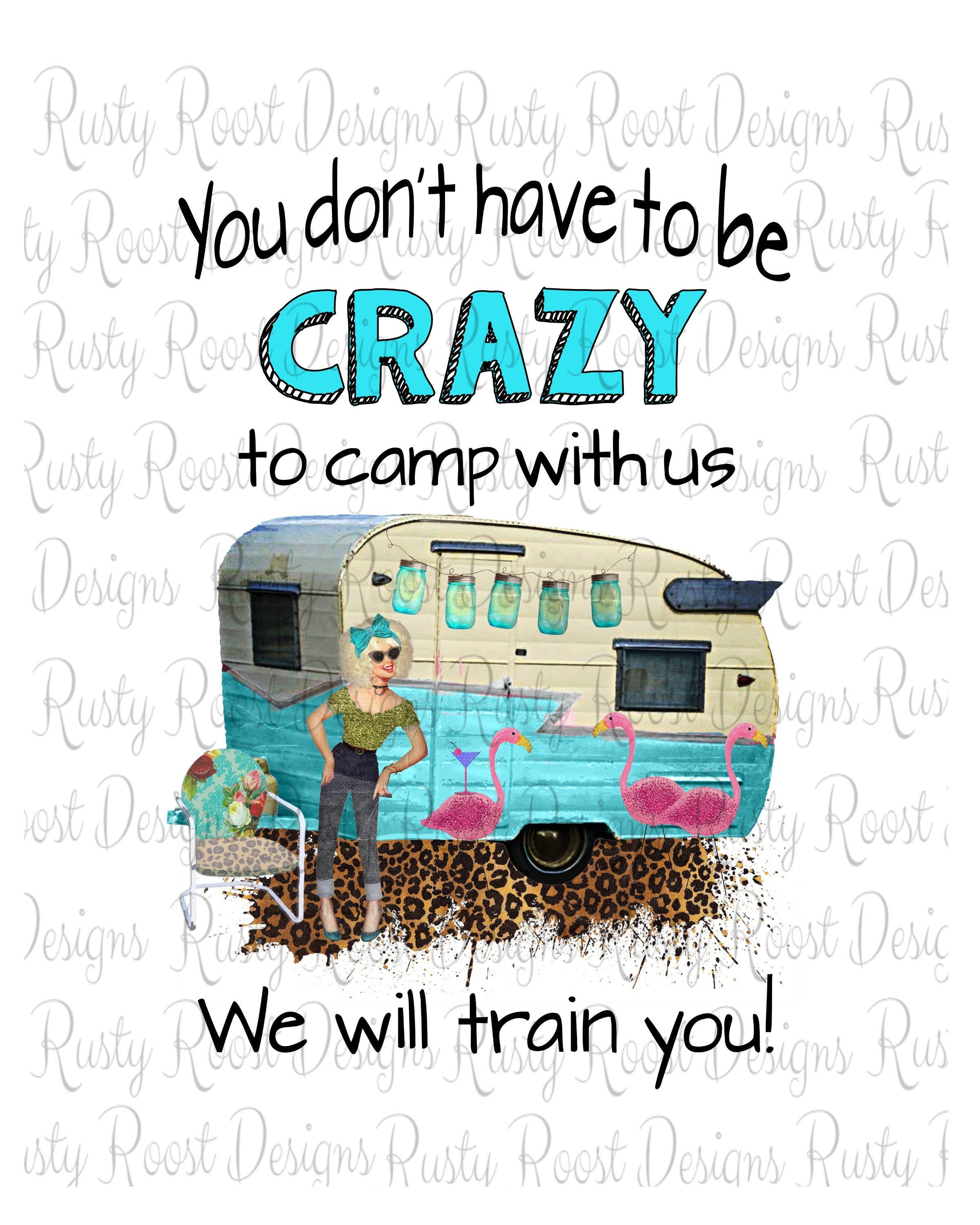 You Don T Need To Be Crazy To Camp With Us Png Funny Etsy Sublime Etsy Humor Design