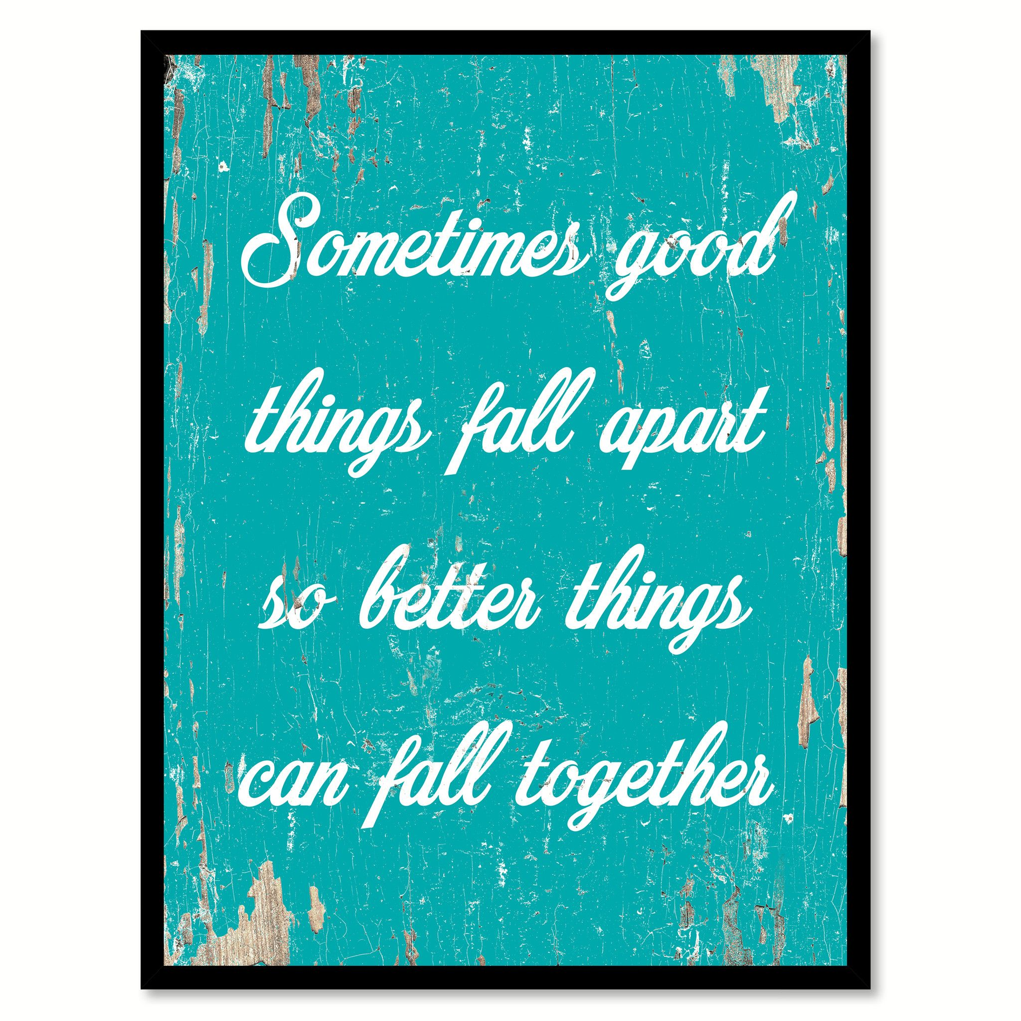 Sometimes Good Things Fall Apart Saying Canvas Print With Picture Frame Home Decor Wall Art Gifts In 2020 Wall Prints Quotes Wall Art Gift Inspirational Signs