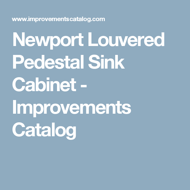 Newport Louvered Pedestal Sink Cabinet - Improvements Catalog