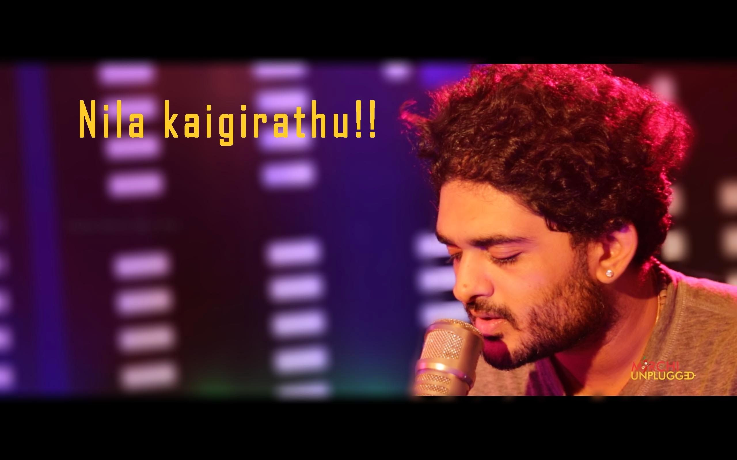 Nila Kaigiradhu | Sid Sriram/Karthick Devaraj | Mirchi Unplugged