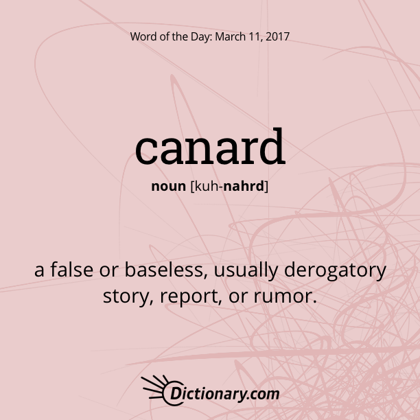 Dictionary.com's Word of the Day - canard - a false or baseless, usually derogatory story, report, or rumor.