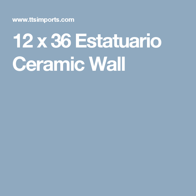 12 X 36 Estatuario Ceramic Wall Ceramics Wall