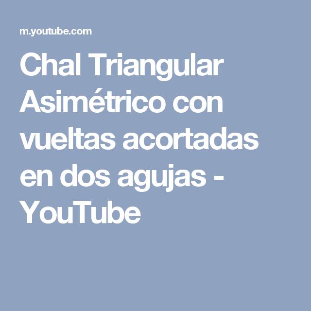 Chal Triangular Asimétrico con vueltas acortadas en dos agujas - YouTube