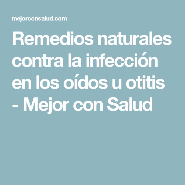 Remedios naturales contra la infección en los oídos u otitis - Mejor con Salud