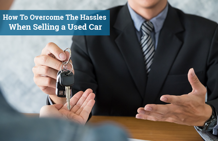 How To The Hassles When Selling a Used Car Car