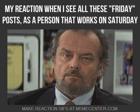 Working On Saturday Meme Google Search Saturday Memes Saturday Humor Funny Saturday Memes