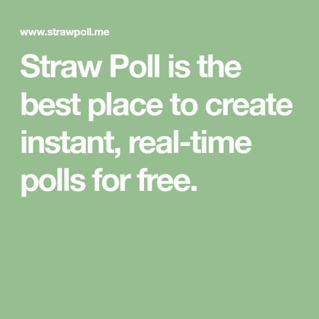 Straw Poll is the best place to create instant, real-time