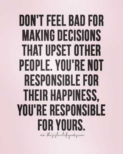 Its Not Being Selfish Sometimes You Have To Make The Best Decisions