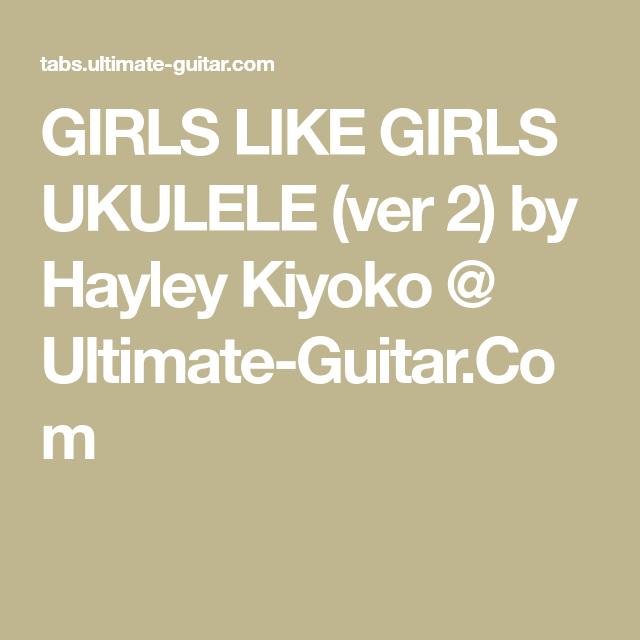Girls Like Girls Ukulele Ver 2 By Hayley Kiyoko Ultimate