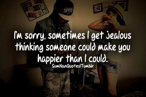 Im Sorry I Get Jealous Quotes Quotesgram Jealous Quotes I Get Jealous Relatable Quotes