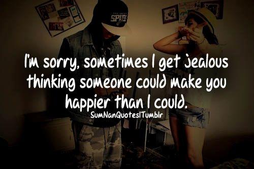 Im Sorry I Get Jealous Quotes Quotesgram Jealous Quotes I Get Jealous Relatable Quotes