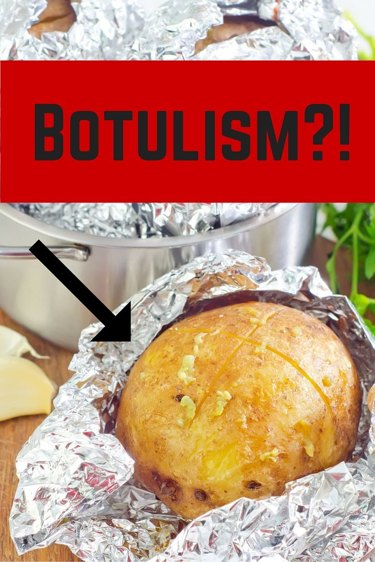 botulism can grow in unexpected places like foil wrapped baked